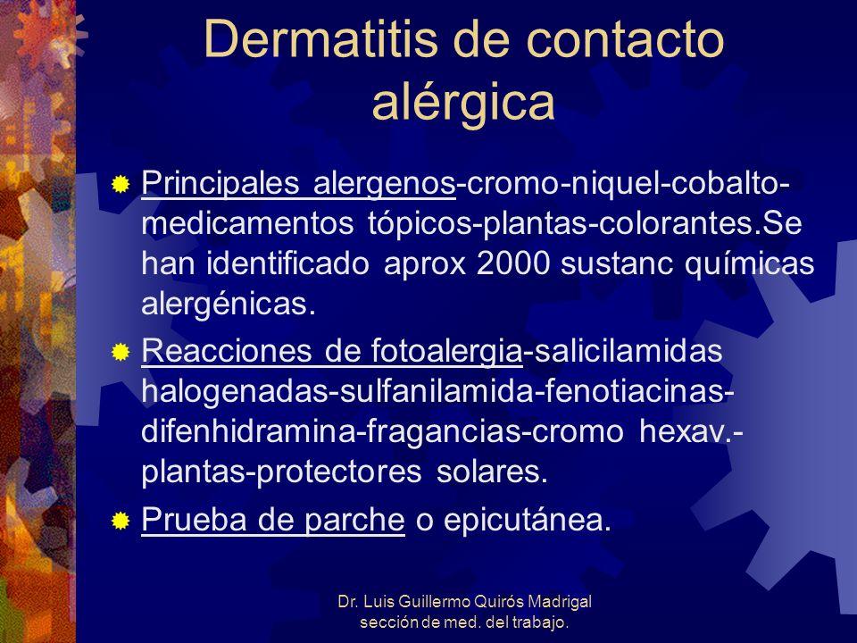 Dr. Luis Guillermo Quirós Madrigal sección de med. del trabajo. Dermatitis de contacto alérgica Principales alergenos-cromo-niquel-cobalto- medicament