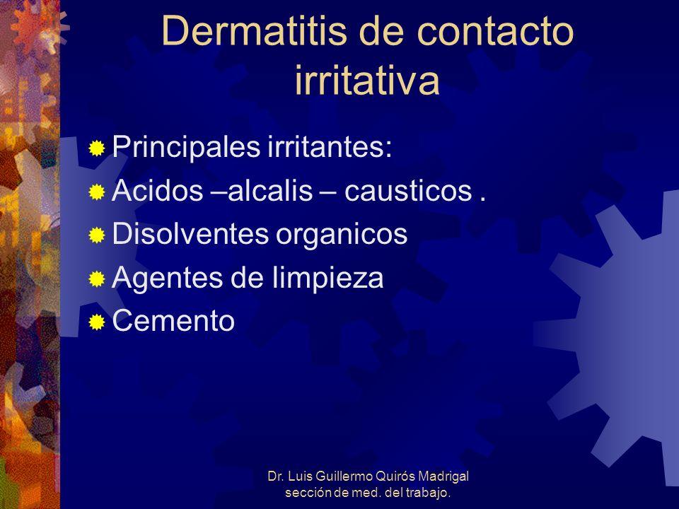 Dermatitis de contacto irritativa Principales irritantes: Acidos –alcalis – causticos. Disolventes organicos Agentes de limpieza Cemento Dr. Luis Guil