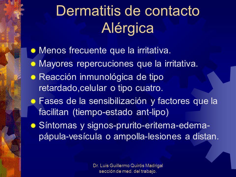 Dermatitis de contacto Alérgica Menos frecuente que la irritativa. Mayores repercuciones que la irritativa. Reacción inmunológica de tipo retardado,ce