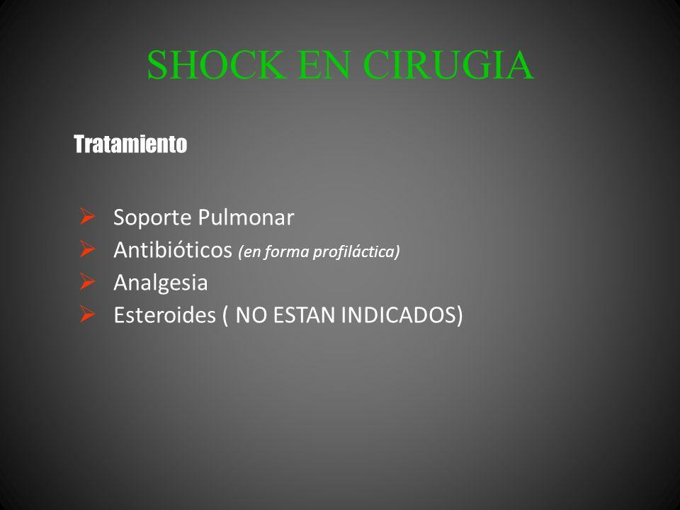 SHOCK EN CIRUGIA Soporte Pulmonar Antibióticos (en forma profiláctica) Analgesia Esteroides ( NO ESTAN INDICADOS) Tratamiento