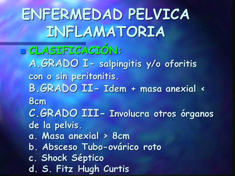 ENFERMEDAD PELVICA INFLAMATORIA n DIAGNOSTICO DIFERENCIAL DEL SIGNO DE CHANDELIER: 1. Embarazo ectópico 2. Sangrado intraperitoneal n Quiste luteo hem
