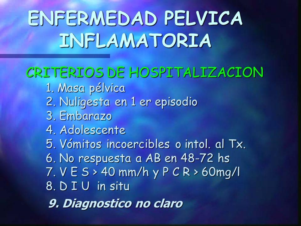 ENFERMEDAD PELVICA INFLAMATORIA n CLASIFICACIÓN: A.GRADO I- salpingitis y/o oforitis con o sin peritonitis. B.GRADO II- Idem + masa anexial 8cm b. Abs
