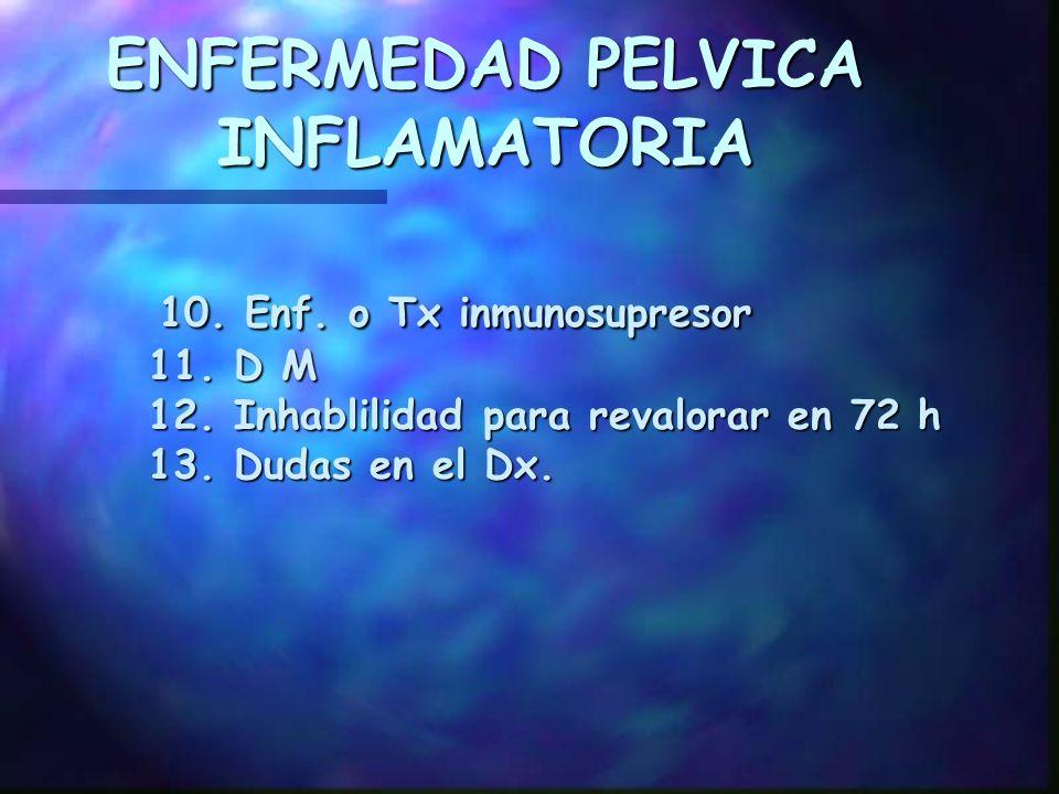 ENFERMEDAD PELVICA INFLAMATORIA CRITERIOS DE HOSPITALIZACION 1. Masa pélvica 2. Nuligesta en 1 er episodio 3. Embarazo 4. Adolescente 5. Vómitos incoe