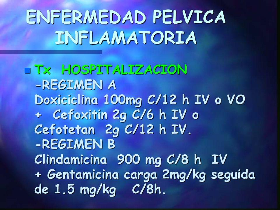ENFERMEDAD PELVICA INFLAMATORIA TRATAMIENTO A. Ambulatorio básicamente el Grado I -Ceftriaxone 250mg IM STAT. -Doxiciclina 100mg C/12 h VO (10-14d) -A