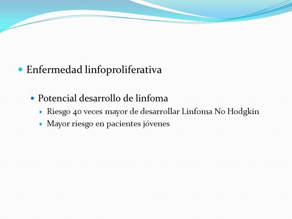 Enfermedad linfoproliferativa Potencial desarrollo de linfoma Riesgo 40 veces mayor de desarrollar Linfoma No Hodgkin Mayor riesgo en pacientes jóvene