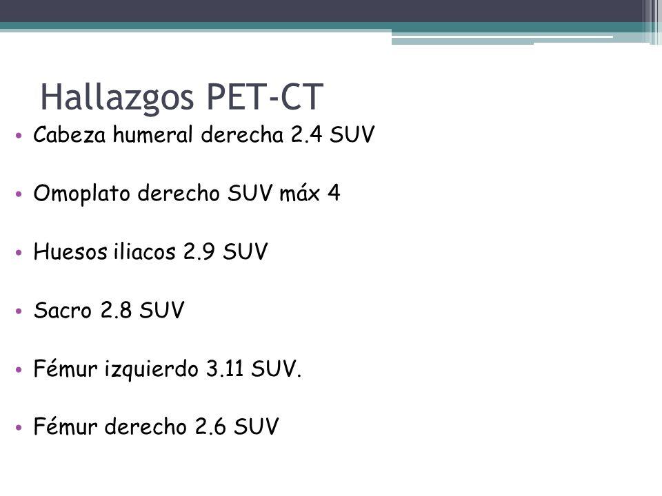 Hallazgos PET-CT Cabeza humeral derecha 2.4 SUV Omoplato derecho SUV máx 4 Huesos iliacos 2.9 SUV Sacro 2.8 SUV Fémur izquierdo 3.11 SUV. Fémur derech