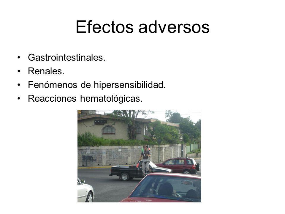 Efectos adversos Gastrointestinales. Renales. Fenómenos de hipersensibilidad. Reacciones hematológicas.