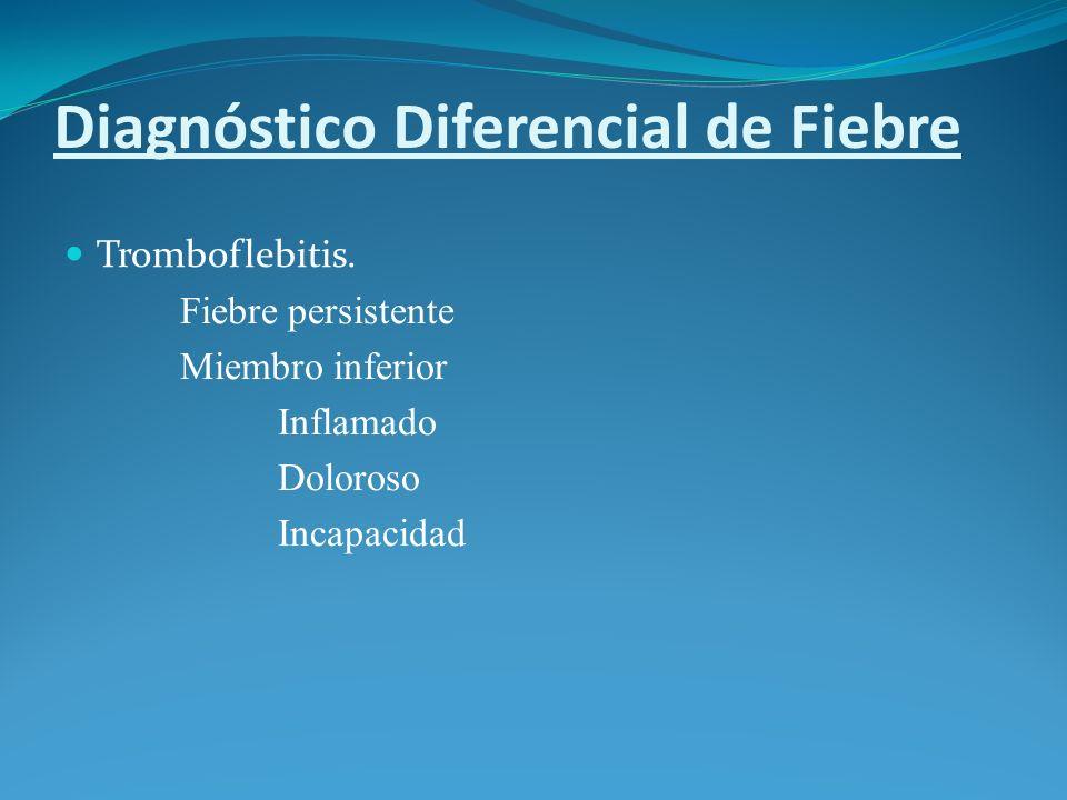 Diagnóstico Diferencial de Fiebre Tromboflebitis. Fiebre persistente Miembro inferior Inflamado Doloroso Incapacidad
