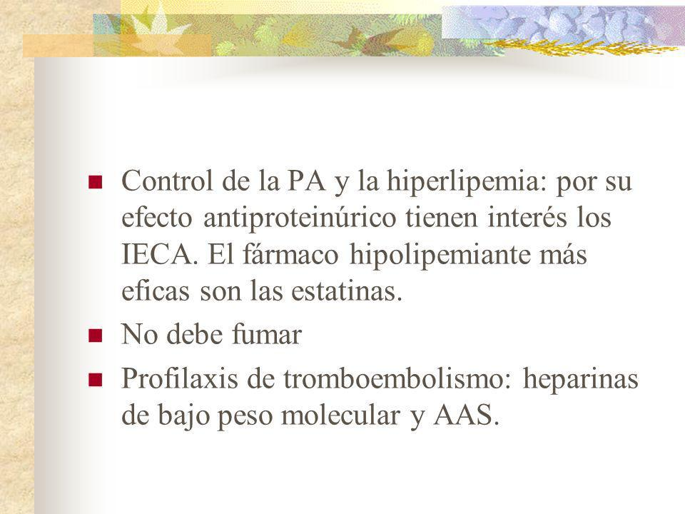 Control de la PA y la hiperlipemia: por su efecto antiproteinúrico tienen interés los IECA. El fármaco hipolipemiante más eficas son las estatinas. No