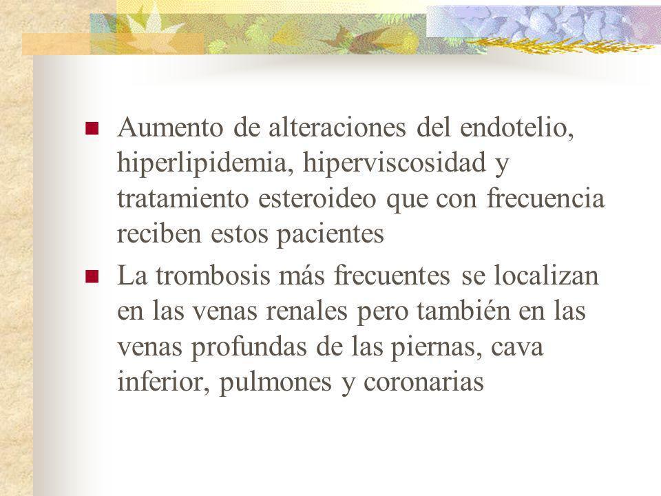 Aumento de alteraciones del endotelio, hiperlipidemia, hiperviscosidad y tratamiento esteroideo que con frecuencia reciben estos pacientes La trombosi