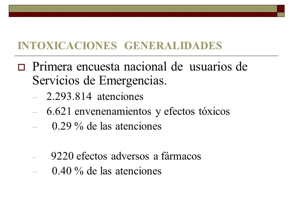 INTOXICACIONES GENERALIDADES Primera encuesta nacional de usuarios de Servicios de Emergencias.