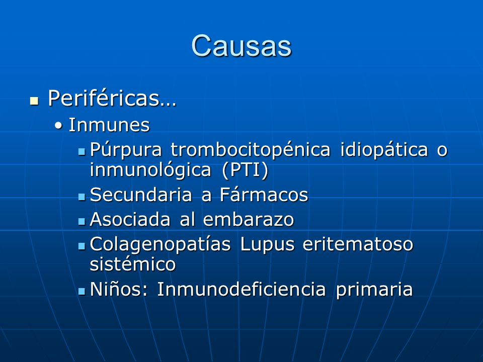 Causas Periféricas… Periféricas… InmunesInmunes Púrpura trombocitopénica idiopática o inmunológica (PTI) Púrpura trombocitopénica idiopática o inmunol
