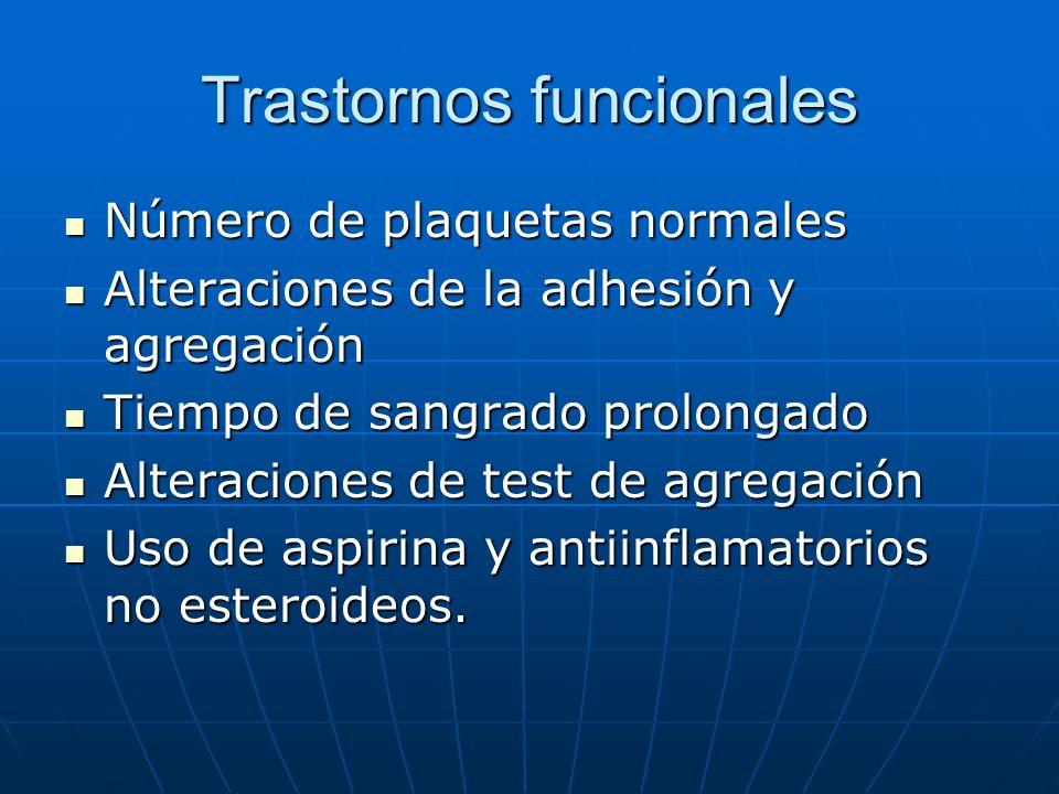 Trastornos funcionales Número de plaquetas normales Número de plaquetas normales Alteraciones de la adhesión y agregación Alteraciones de la adhesión