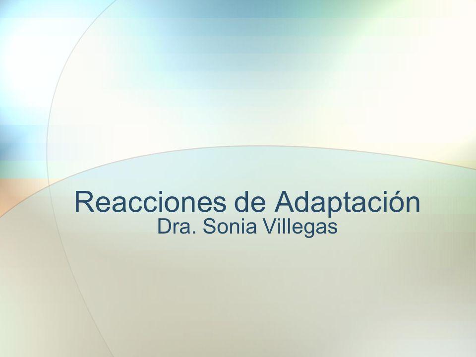 Reacciones de Adaptación Dra. Sonia Villegas