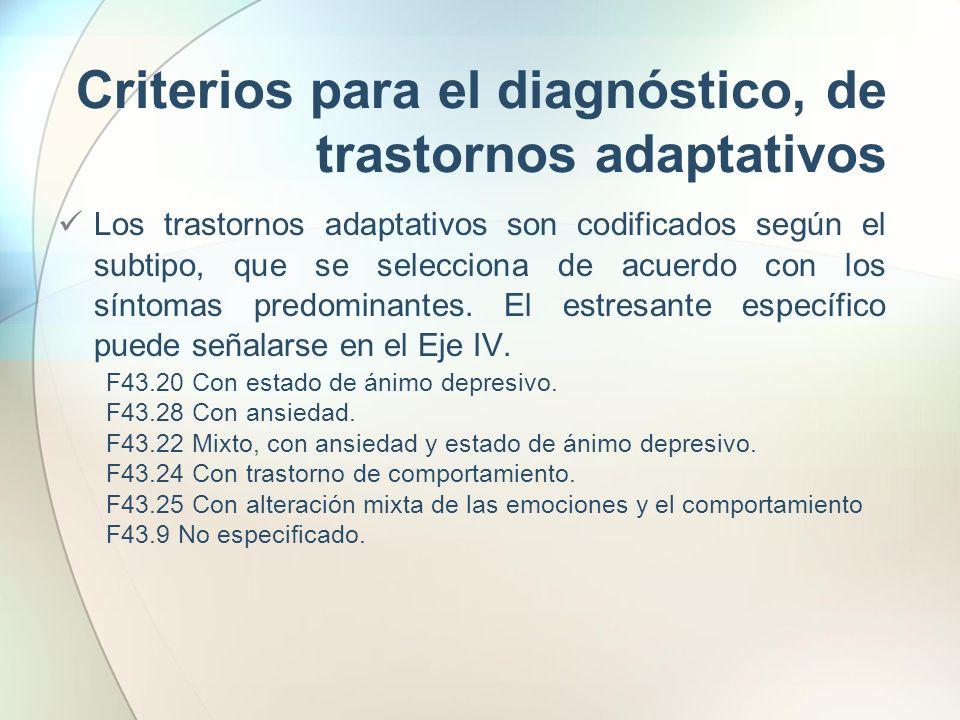 Criterios para el diagnóstico, de trastornos adaptativos Los trastornos adaptativos son codificados según el subtipo, que se selecciona de acuerdo con