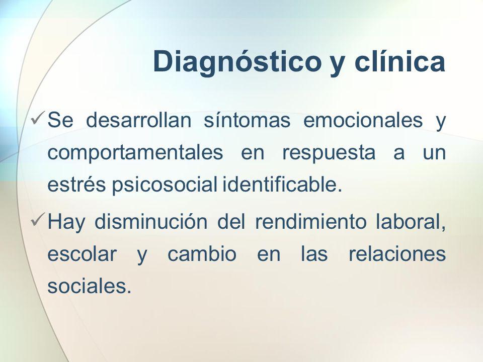 Diagnóstico y clínica Se desarrollan síntomas emocionales y comportamentales en respuesta a un estrés psicosocial identificable. Hay disminución del r