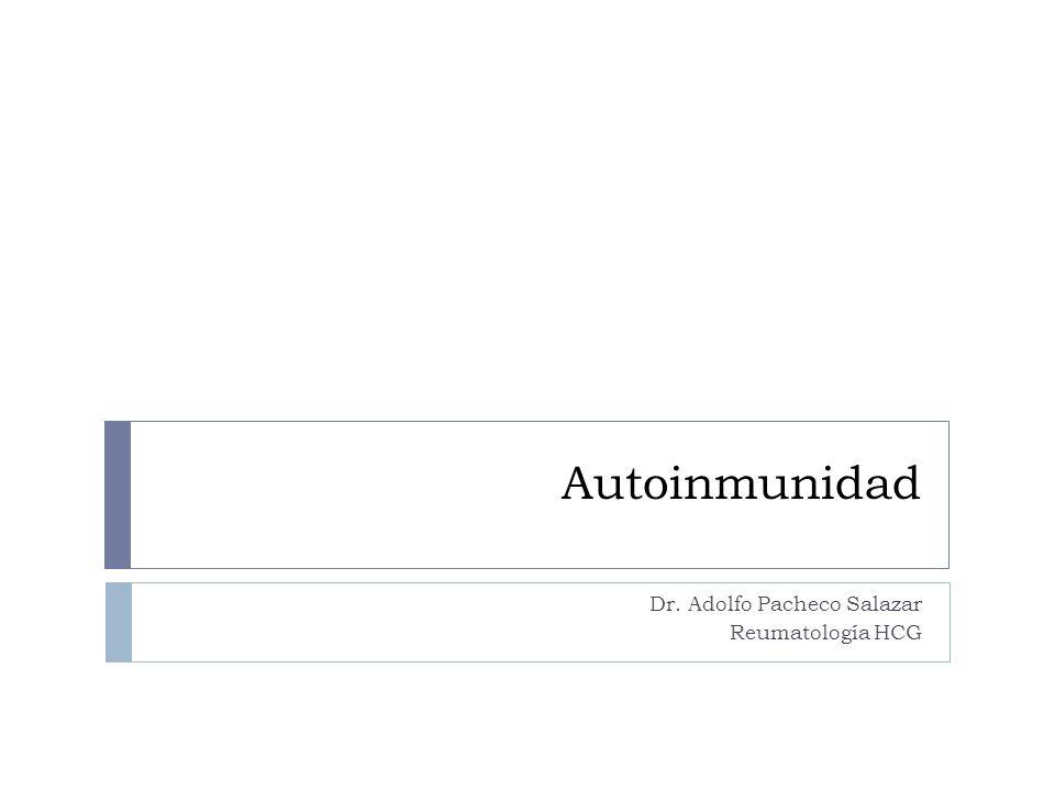 Autoinmunidad Dr. Adolfo Pacheco Salazar Reumatología HCG