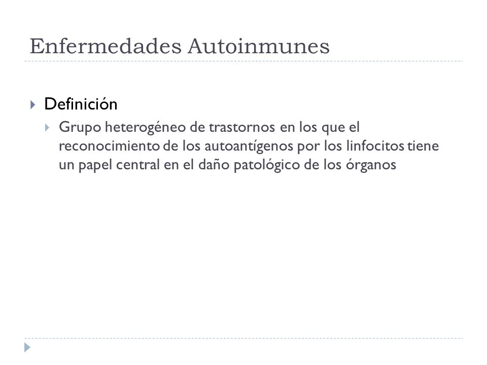 Enfermedades Autoinmunes Definición Grupo heterogéneo de trastornos en los que el reconocimiento de los autoantígenos por los linfocitos tiene un pape