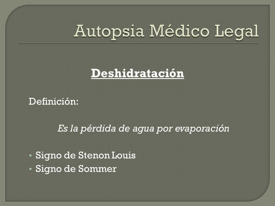 Deshidratación Definición: Es la pérdida de agua por evaporación Signo de Stenon Louis Signo de Sommer