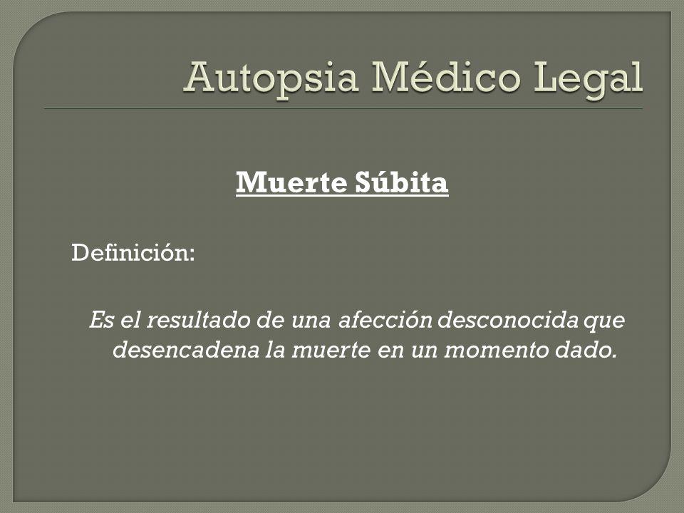 Muerte Súbita Definición: Es el resultado de una afección desconocida que desencadena la muerte en un momento dado.