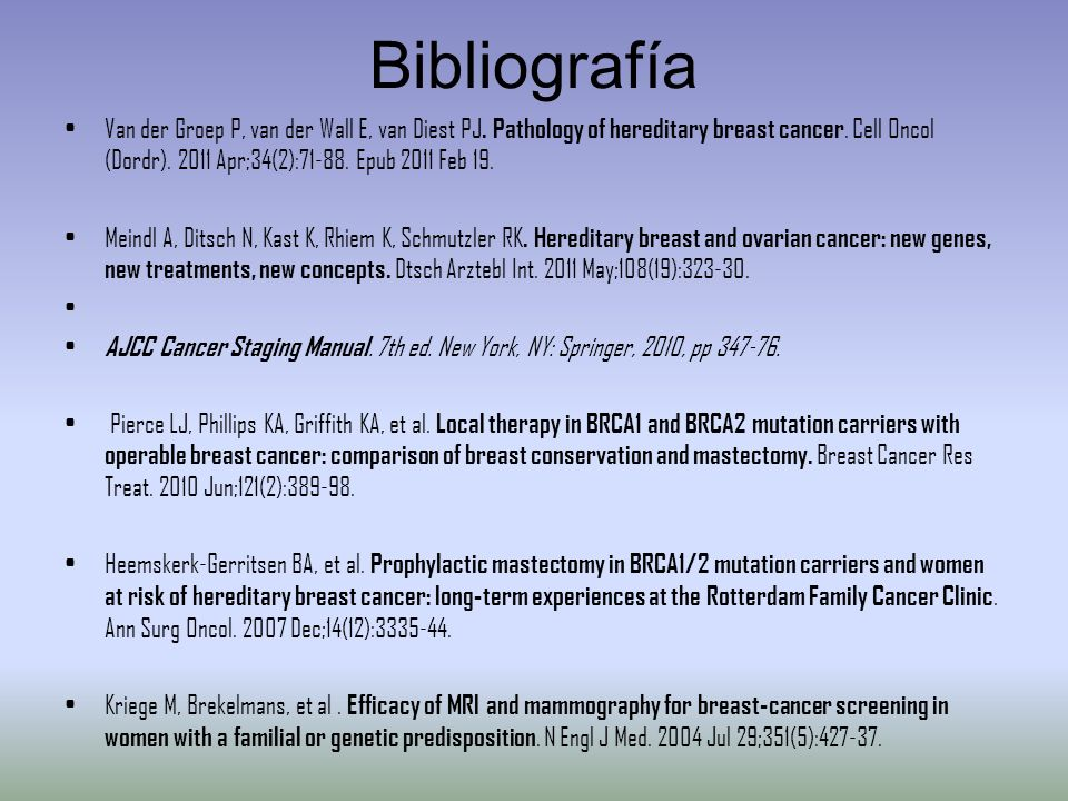 Bibliografía Van der Groep P, van der Wall E, van Diest PJ. Pathology of hereditary breast cancer. Cell Oncol (Dordr). 2011 Apr;34(2):71-88. Epub 2011