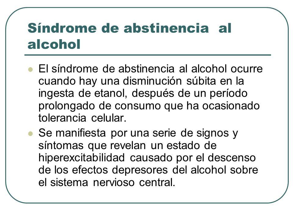 Síndrome de abstinencia al alcohol El síndrome de abstinencia al alcohol ocurre cuando hay una disminución súbita en la ingesta de etanol, después de un período prolongado de consumo que ha ocasionado tolerancia celular.