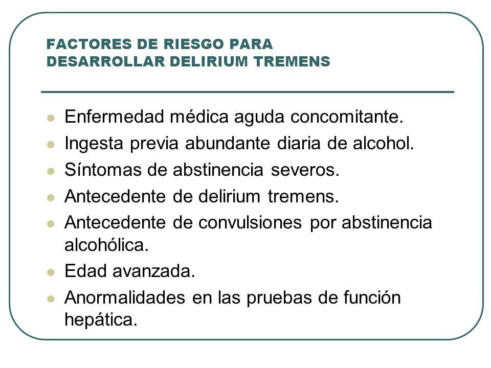FACTORES DE RIESGO PARA DESARROLLAR DELIRIUM TREMENS Enfermedad médica aguda concomitante.