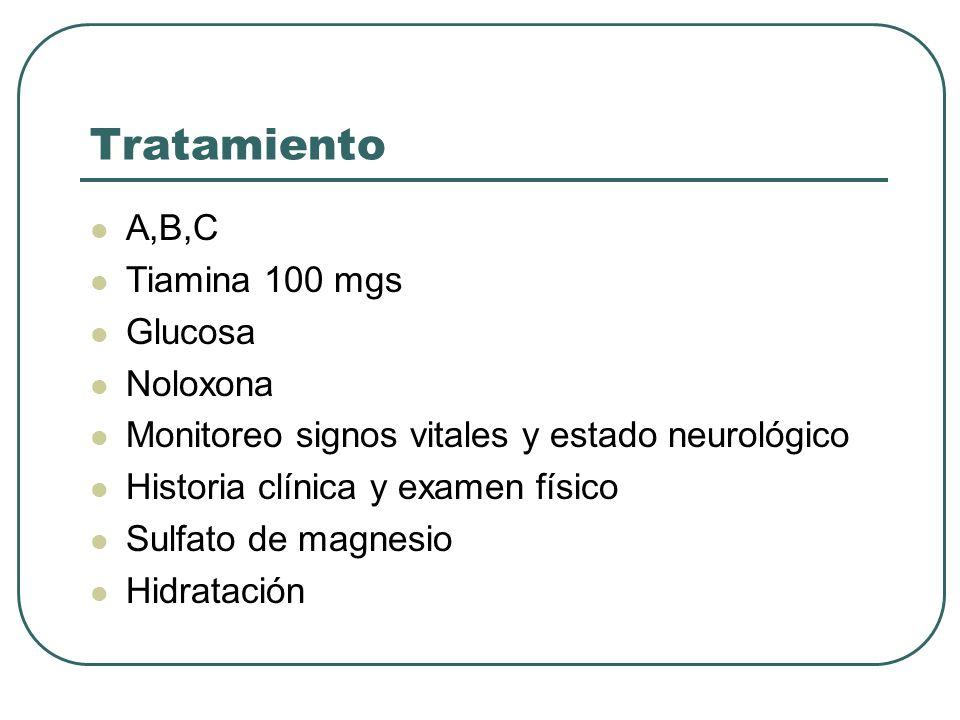 Tratamiento A,B,C Tiamina 100 mgs Glucosa Noloxona Monitoreo signos vitales y estado neurológico Historia clínica y examen físico Sulfato de magnesio Hidratación