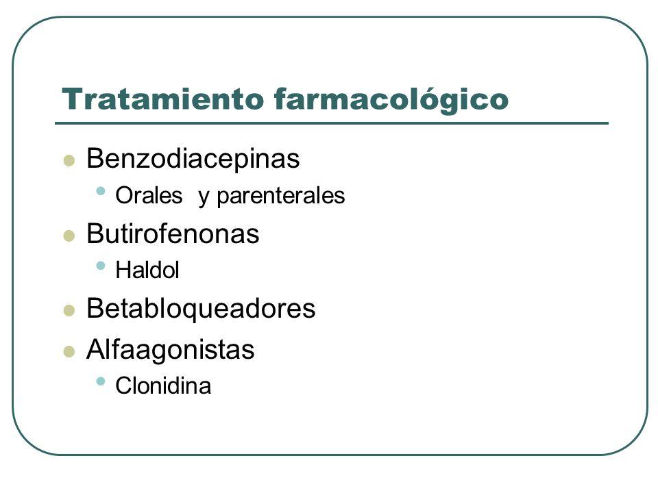 Tratamiento farmacológico Benzodiacepinas Orales y parenterales Butirofenonas Haldol Betabloqueadores Alfaagonistas Clonidina