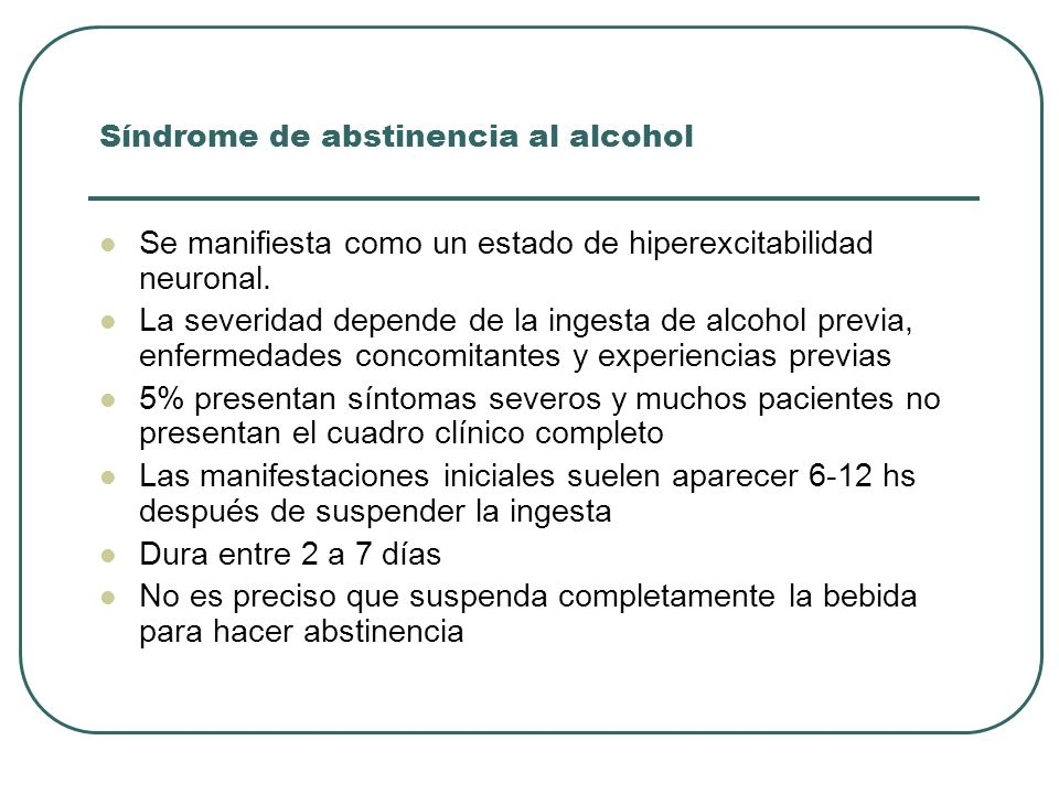 Síndrome de abstinencia al alcohol Se manifiesta como un estado de hiperexcitabilidad neuronal.