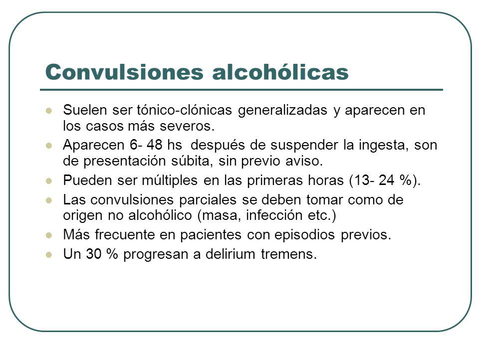 Convulsiones alcohólicas Suelen ser tónico-clónicas generalizadas y aparecen en los casos más severos.