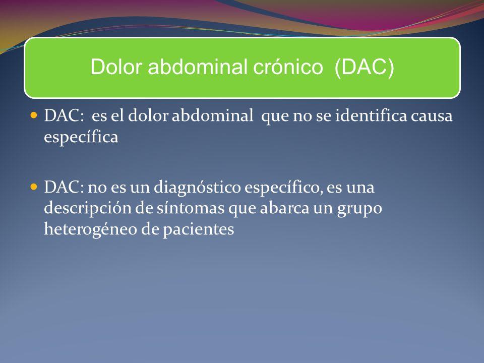 Dolor abdominal crónico (DAC) DAC: es el dolor abdominal que no se identifica causa específica DAC: no es un diagnóstico específico, es una descripció