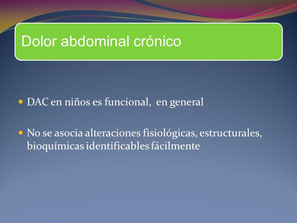 Dolor abdominal crónico DAC en niños es funcional, en general No se asocia alteraciones fisiológicas, estructurales, bioquímicas identificables fácilm