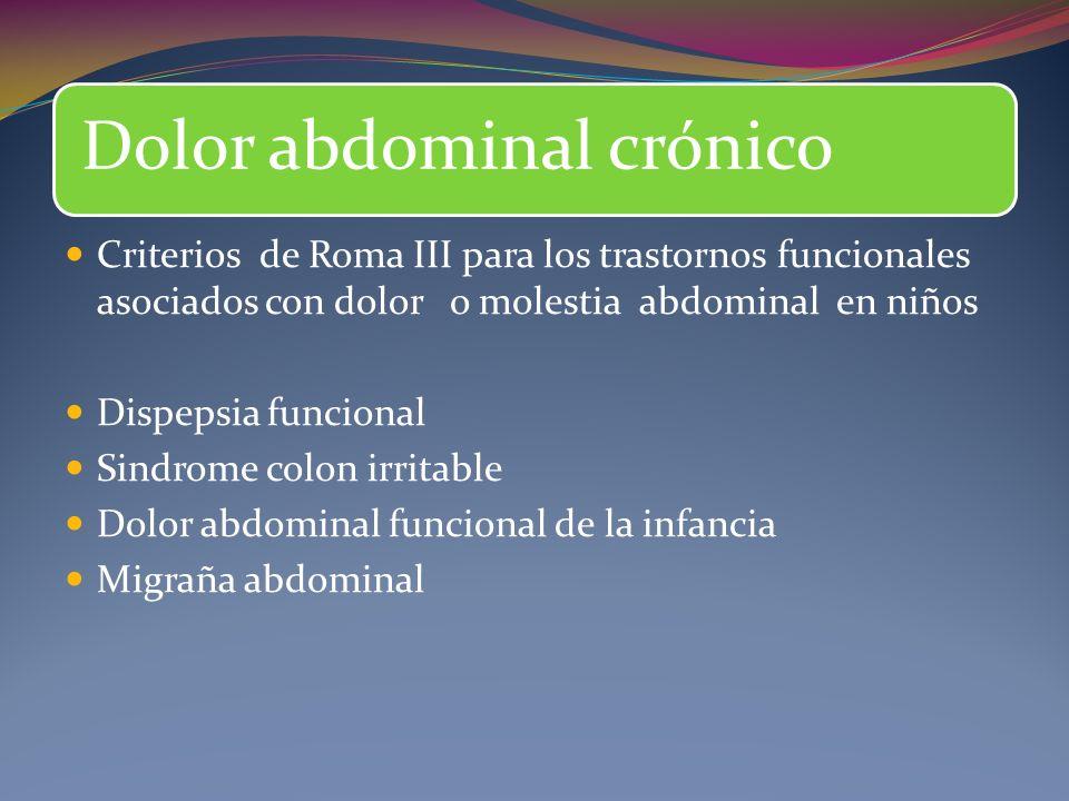Dolor abdominal crónico Criterios de Roma III para los trastornos funcionales asociados con dolor o molestia abdominal en niños Dispepsia funcional Sindrome colon irritable Dolor abdominal funcional de la infancia Migraña abdominal