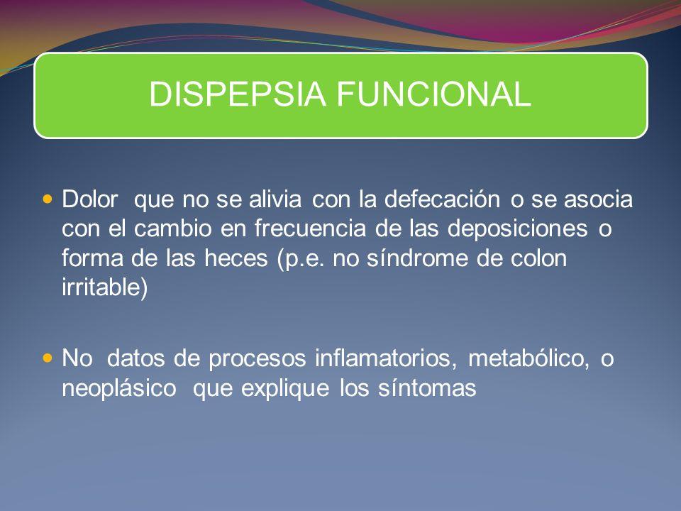 Dolor que no se alivia con la defecación o se asocia con el cambio en frecuencia de las deposiciones o forma de las heces (p.e.