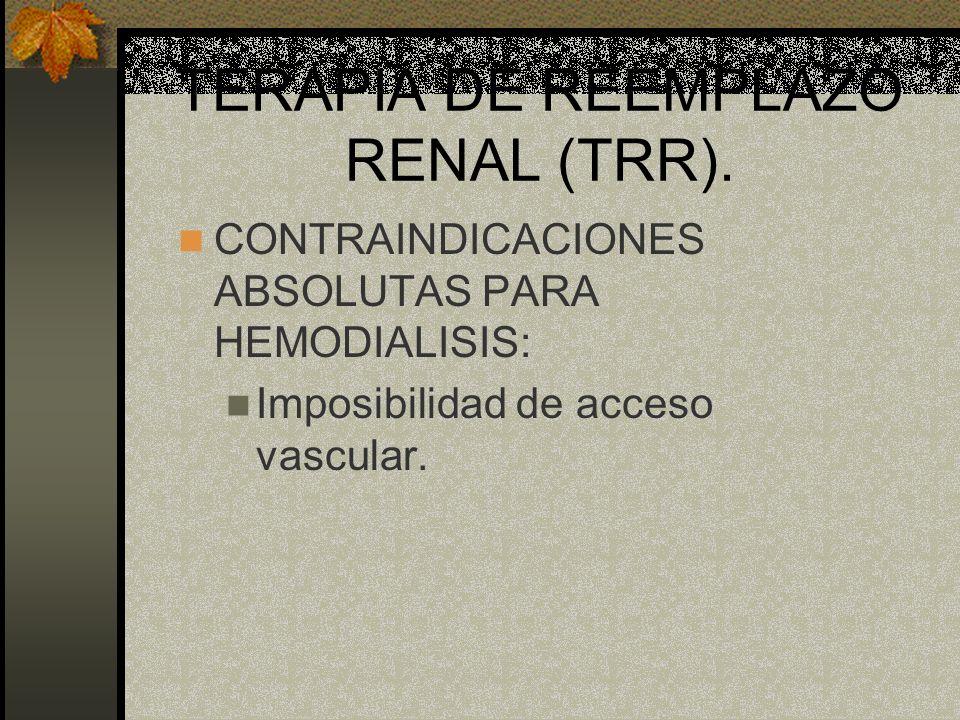 TERAPIA DE REEMPLAZO RENAL (TRR). CONTRAINDICACIONES ABSOLUTAS PARA HEMODIALISIS: Imposibilidad de acceso vascular.