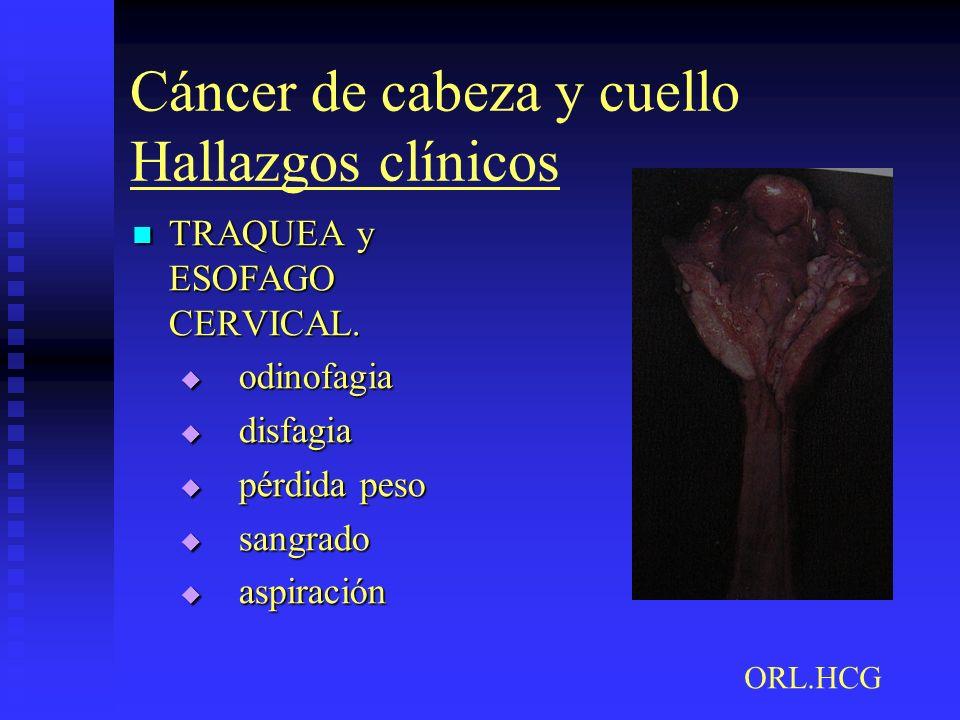 Cáncer de cabeza y cuello Hallazgos clínicos TRAQUEA y ESOFAGO CERVICAL. TRAQUEA y ESOFAGO CERVICAL. odinofagia odinofagia disfagia disfagia pérdida p