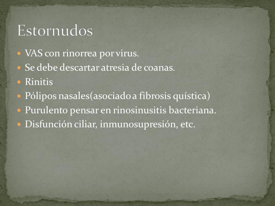 VAS con rinorrea por virus. Se debe descartar atresia de coanas. Rinitis Pólipos nasales(asociado a fibrosis quística) Purulento pensar en rinosinusit