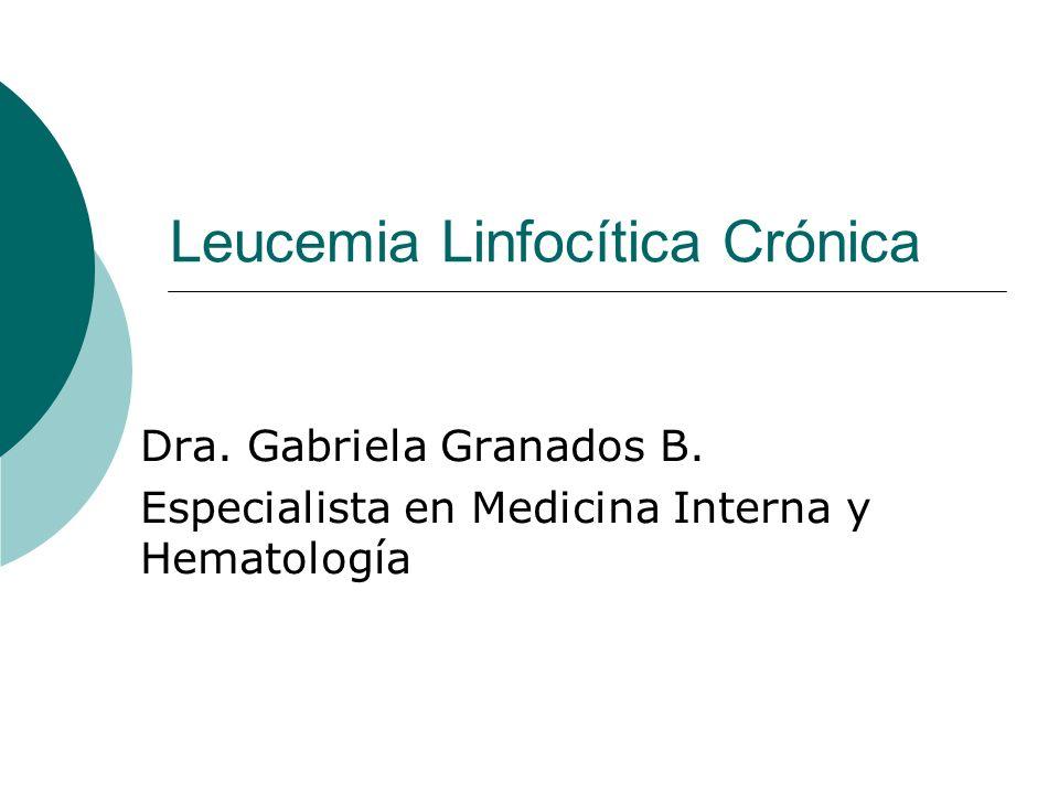 Leucemia Linfocítica Crónica Complicaciones Infecciones Trastornos autoinmunes PTI o AHAI Pronóstico Variable: Supervivencia entre 2->15 años.