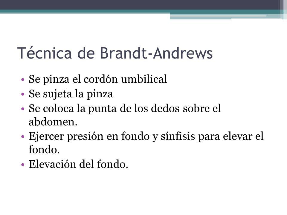 Técnica de Brandt-Andrews Se pinza el cordón umbilical Se sujeta la pinza Se coloca la punta de los dedos sobre el abdomen. Ejercer presión en fondo y