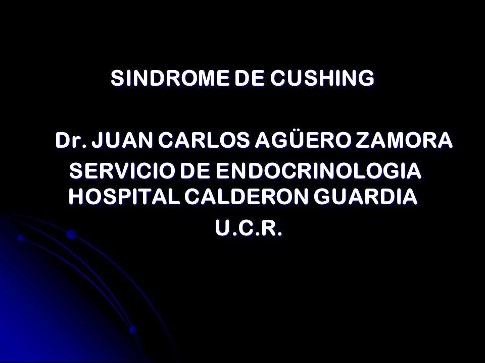 SINDROME DE CUSHING Dr. JUAN CARLOS AGÜERO ZAMORA Dr. JUAN CARLOS AGÜERO ZAMORA SERVICIO DE ENDOCRINOLOGIA HOSPITAL CALDERON GUARDIA SERVICIO DE ENDOC