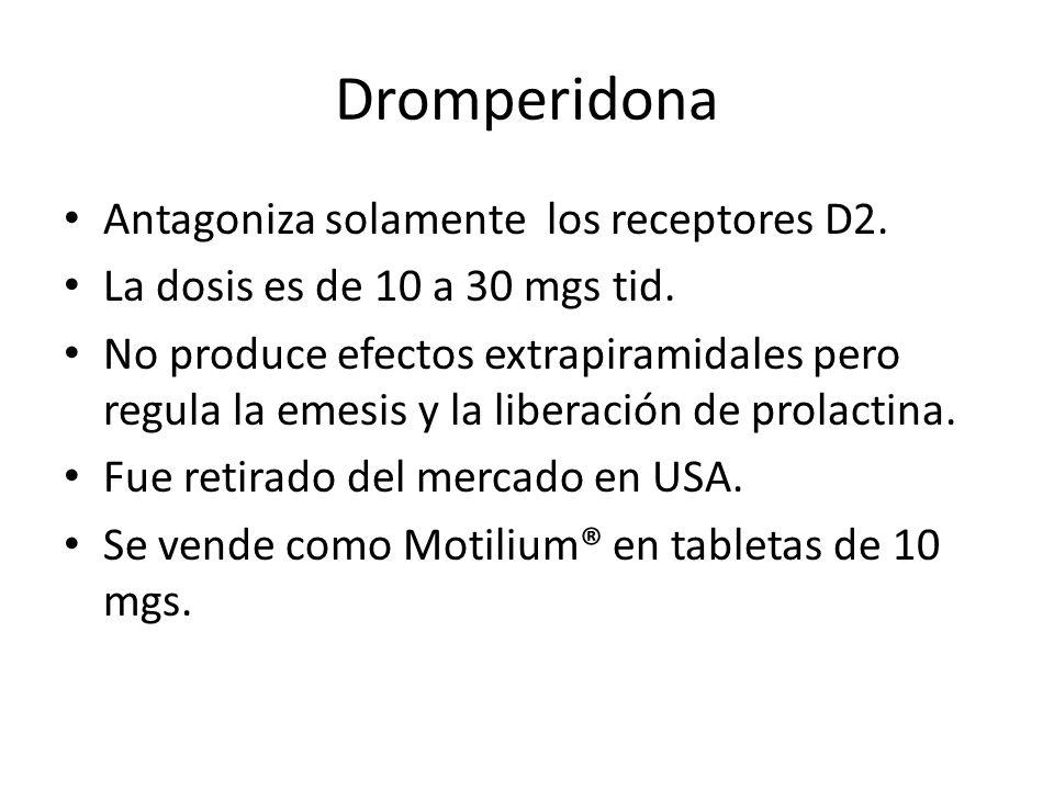 Dromperidona Antagoniza solamente los receptores D2. La dosis es de 10 a 30 mgs tid. No produce efectos extrapiramidales pero regula la emesis y la li