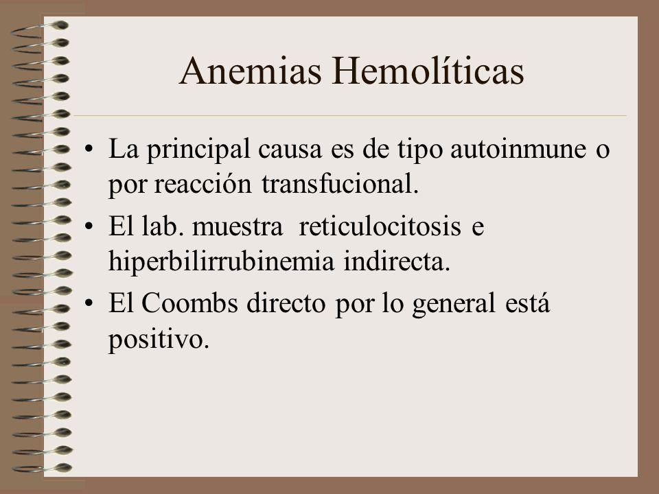 Anemias Hemolíticas La principal causa es de tipo autoinmune o por reacción transfucional. El lab. muestra reticulocitosis e hiperbilirrubinemia indir