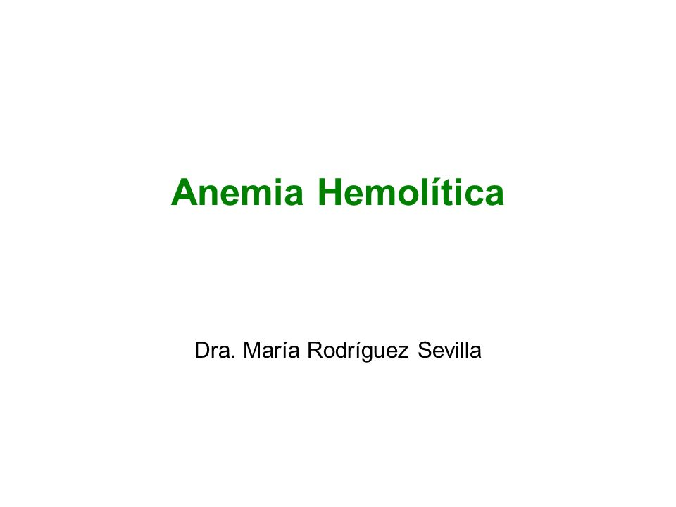 Anemia Hemolítica Dra. María Rodríguez Sevilla