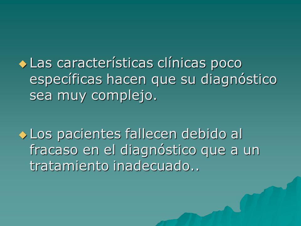 Las características clínicas poco específicas hacen que su diagnóstico sea muy complejo. Las características clínicas poco específicas hacen que su di