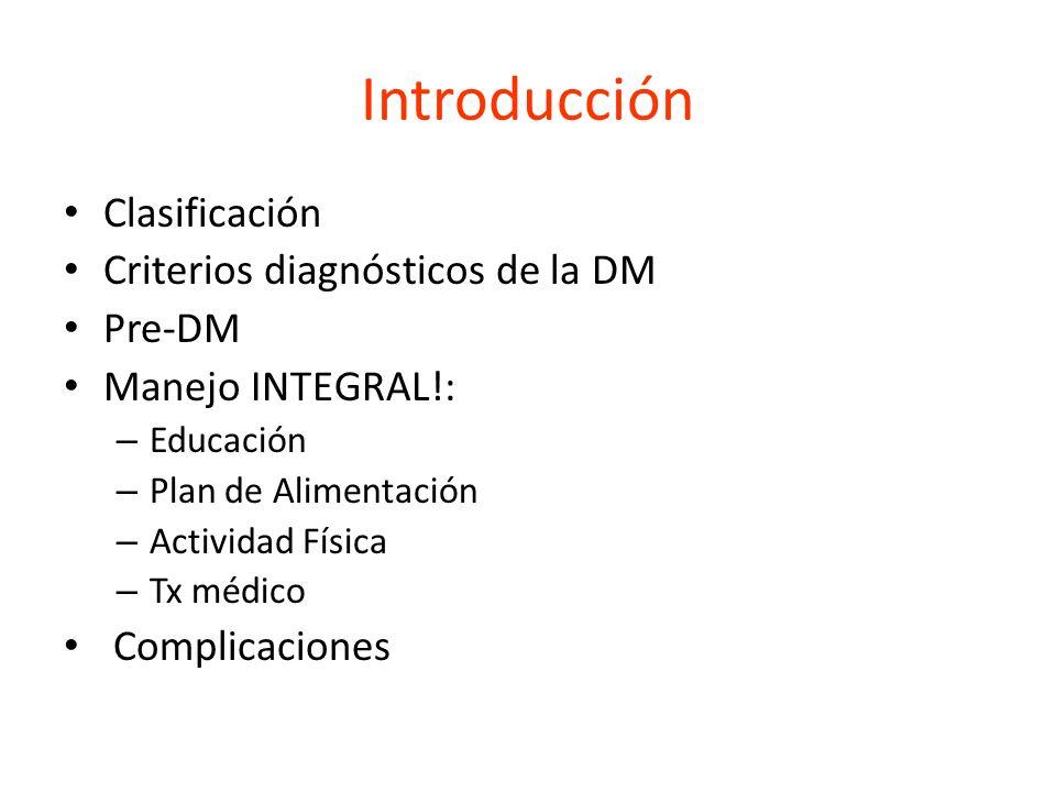 Introducción Clasificación Criterios diagnósticos de la DM Pre-DM Manejo INTEGRAL!: – Educación – Plan de Alimentación – Actividad Física – Tx médico