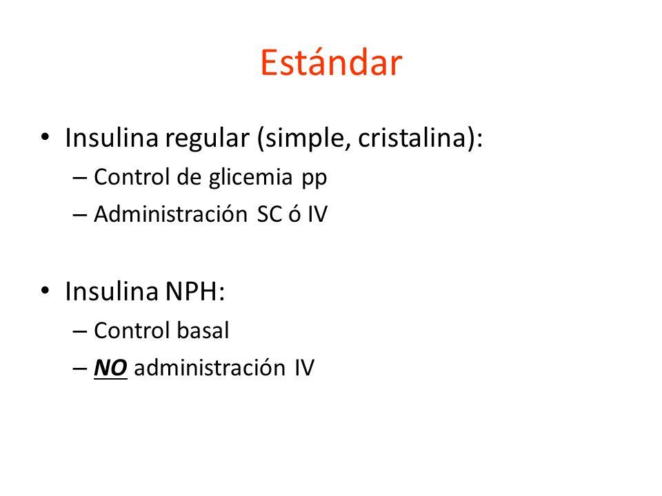 Estándar Insulina regular (simple, cristalina): – Control de glicemia pp – Administración SC ó IV Insulina NPH: – Control basal – NO administración IV