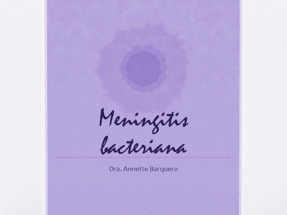 Meningitis bacteriana Dra. Annette Barquero