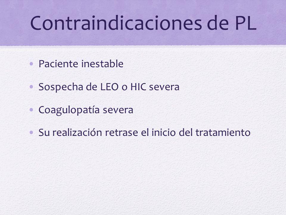 Contraindicaciones de PL Paciente inestable Sospecha de LEO o HIC severa Coagulopatía severa Su realización retrase el inicio del tratamiento