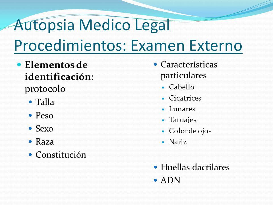Autopsia Medico Legal Procedimientos: Examen Externo Elementos de identificación: protocolo Talla Peso Sexo Raza Constitución Características particul